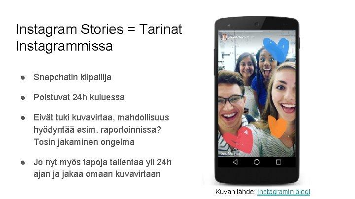 Instagram Stories = Tarinat Instagrammissa ● Snapchatin kilpailija ● Poistuvat 24 h kuluessa ●