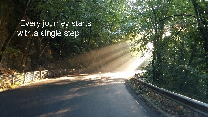 """""""Every journey starts with a single step. """""""