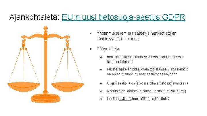 Ajankohtaista: EU: n uusi tietosuoja-asetus GDPR ● Yhdenmukaisempaa säätelyä henkilötietojen käsittelyyn EU: n alueella