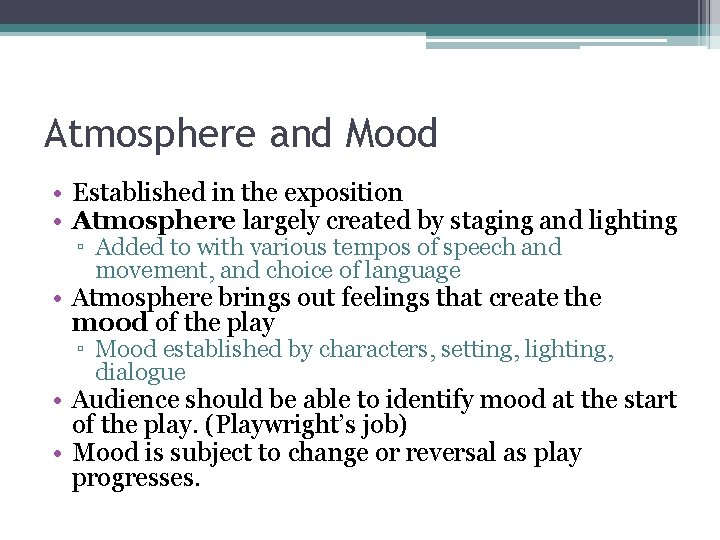 Atmosphere and Mood • Established in the exposition • Atmosphere largely created by staging