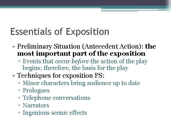 Essentials of Exposition • Preliminary Situation (Antecedent Action): the most important part of the