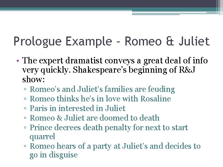 Prologue Example – Romeo & Juliet • The expert dramatist conveys a great deal
