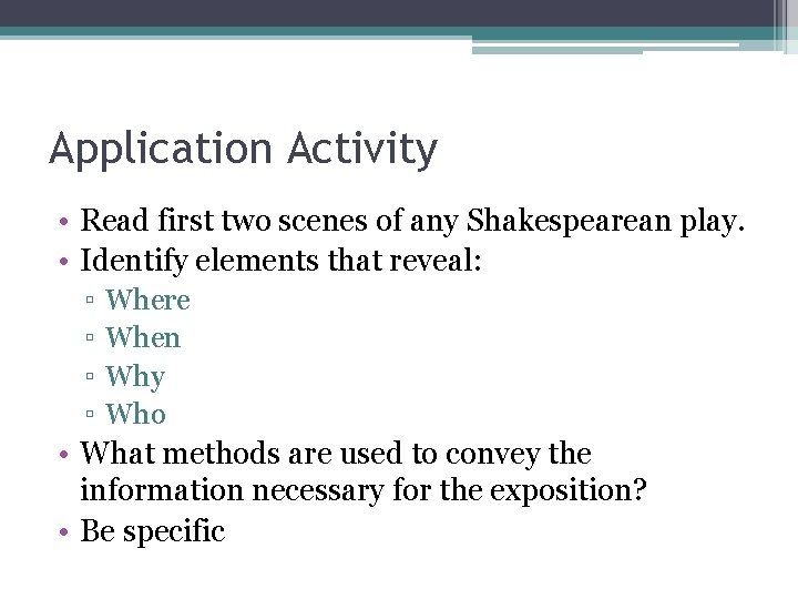 Application Activity • Read first two scenes of any Shakespearean play. • Identify elements