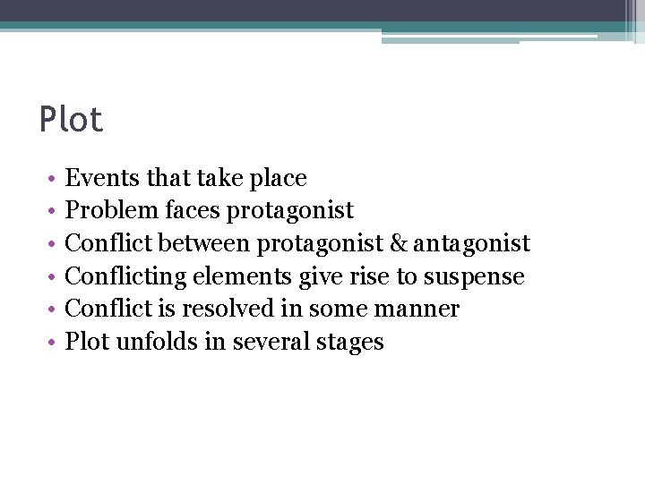 Plot • • • Events that take place Problem faces protagonist Conflict between protagonist