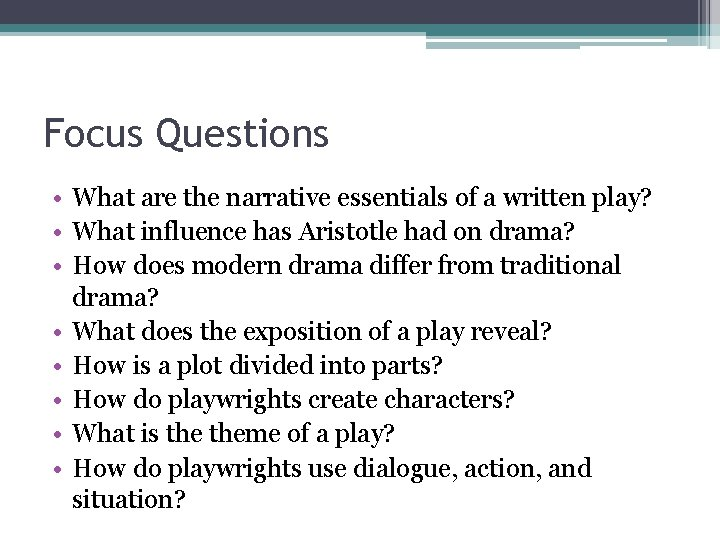 Focus Questions • What are the narrative essentials of a written play? • What