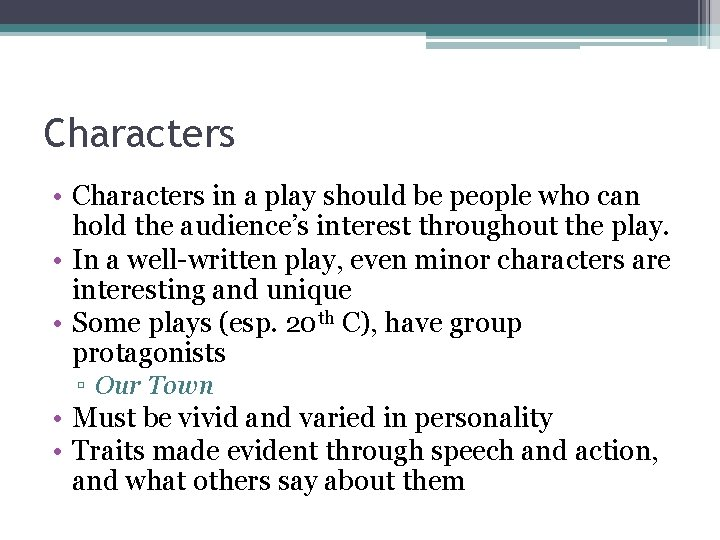 Characters • Characters in a play should be people who can hold the audience's