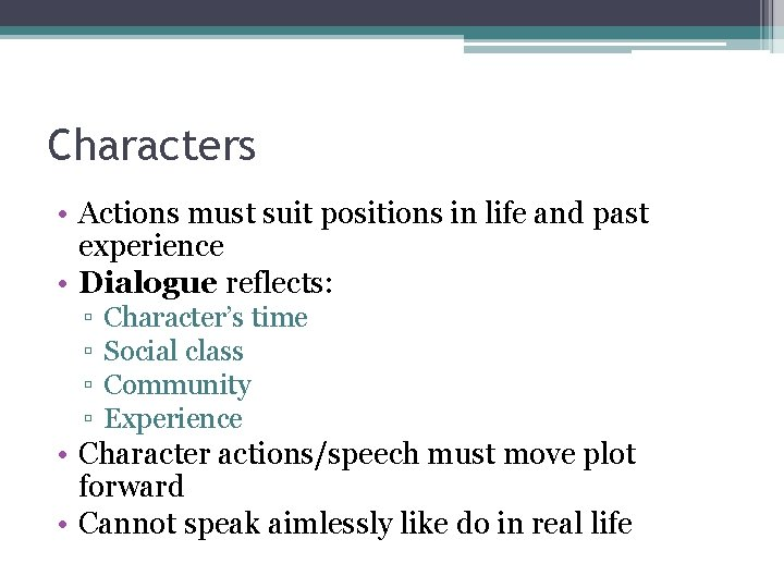 Characters • Actions must suit positions in life and past experience • Dialogue reflects: