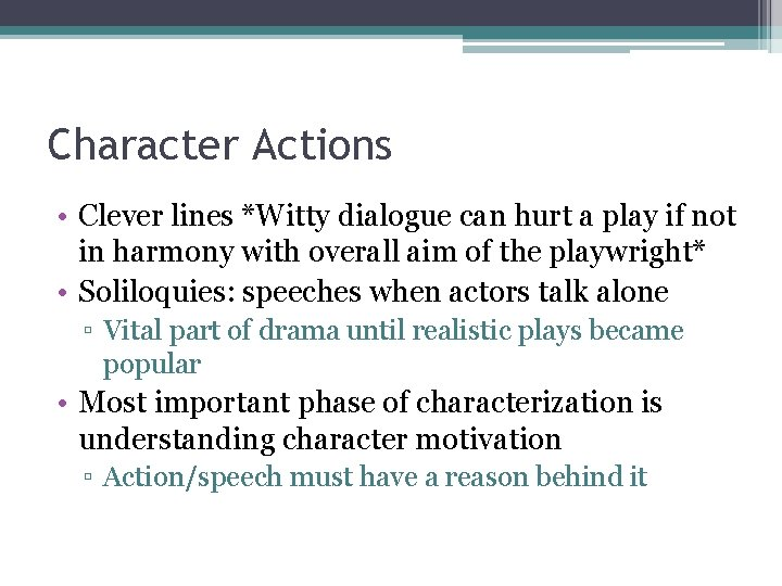 Character Actions • Clever lines *Witty dialogue can hurt a play if not in