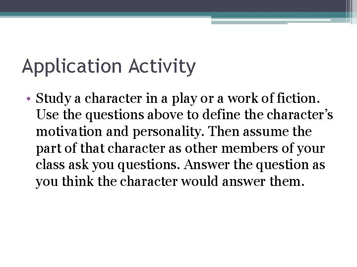 Application Activity • Study a character in a play or a work of fiction.