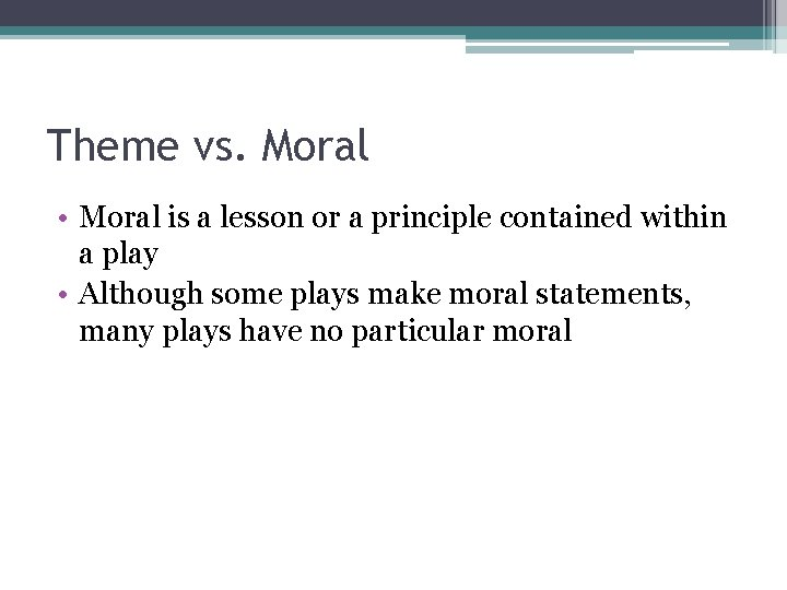 Theme vs. Moral • Moral is a lesson or a principle contained within a