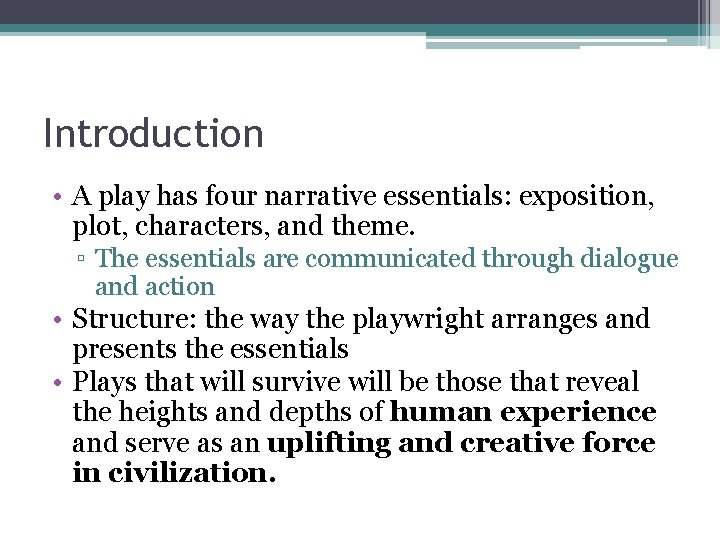 Introduction • A play has four narrative essentials: exposition, plot, characters, and theme. ▫