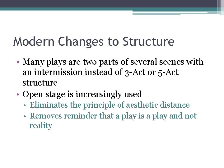 Modern Changes to Structure • Many plays are two parts of several scenes with