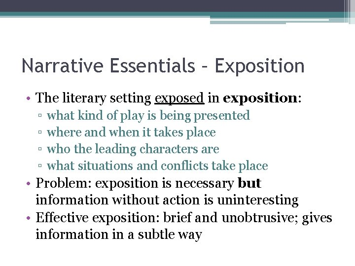 Narrative Essentials – Exposition • The literary setting exposed in exposition: ▫ ▫ what