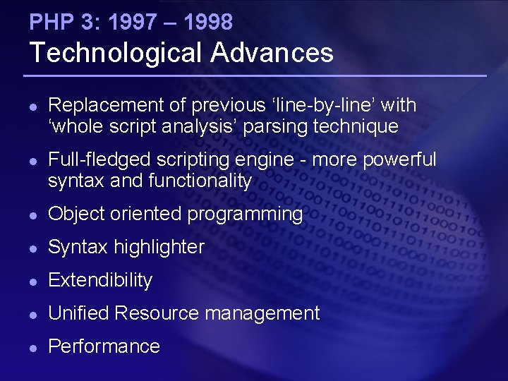 PHP 3: 1997 – 1998 Technological Advances l l Replacement of previous 'line-by-line' with