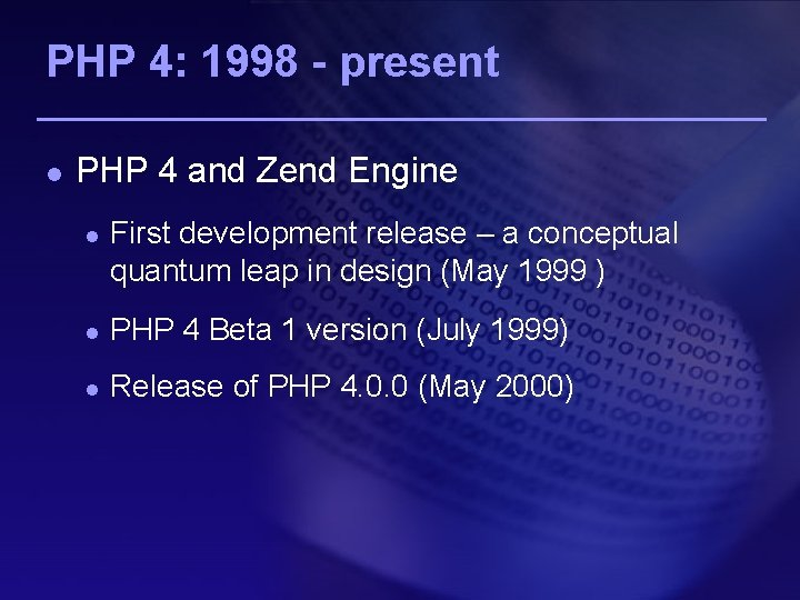 PHP 4: 1998 - present l PHP 4 and Zend Engine l First development