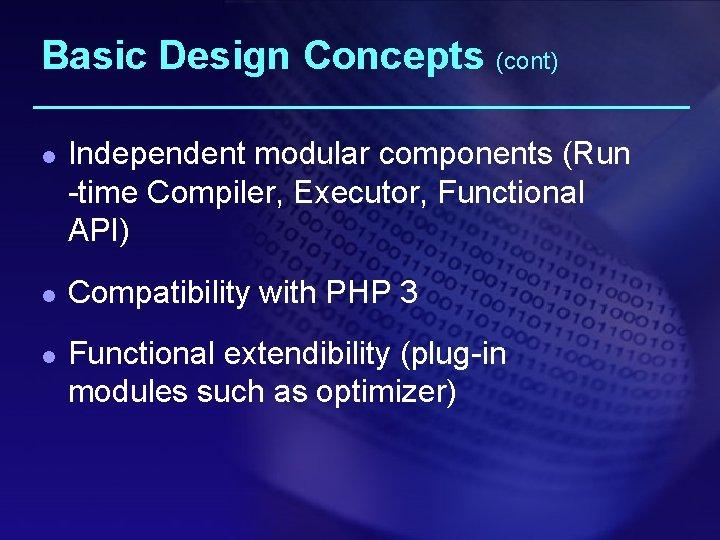 Basic Design Concepts (cont) l l l Independent modular components (Run -time Compiler, Executor,