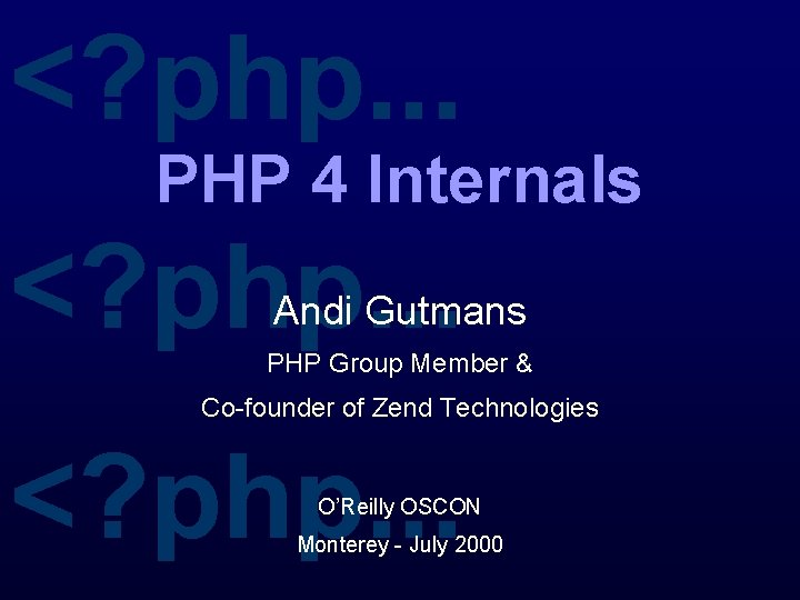 <? php. . . PHP 4 Internals <? php. . . Andi Gutmans PHP