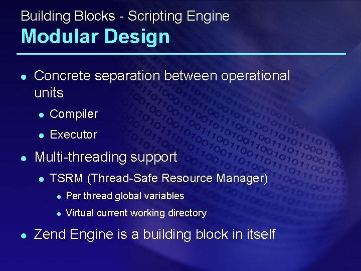 Building Blocks - Scripting Engine Modular Design l l Concrete separation between operational units