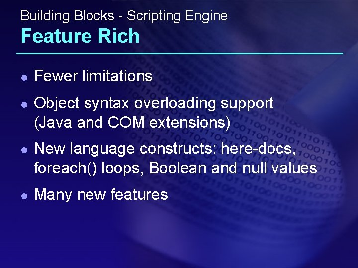 Building Blocks - Scripting Engine Feature Rich l l Fewer limitations Object syntax overloading