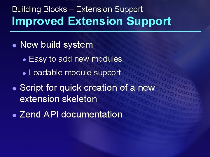 Building Blocks – Extension Support Improved Extension Support l l l New build system