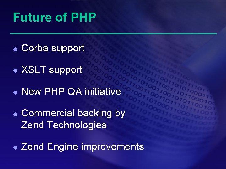 Future of PHP l Corba support l XSLT support l New PHP QA initiative