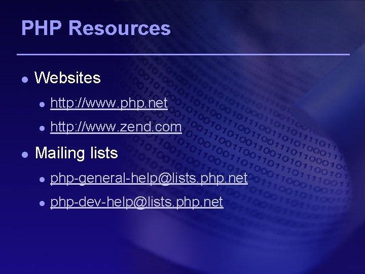 PHP Resources l l Websites l http: //www. php. net l http: //www. zend.