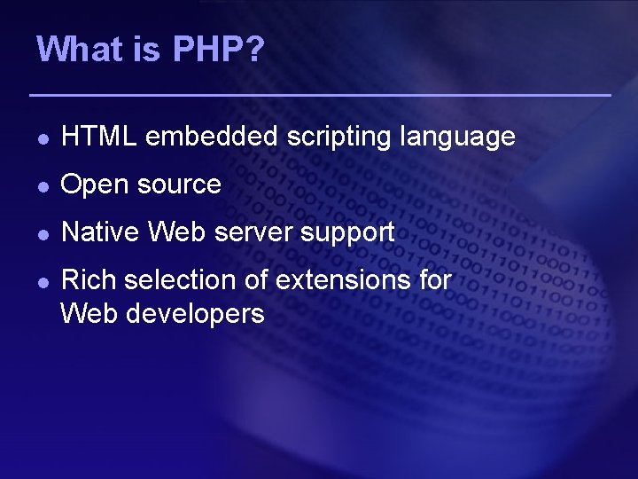 What is PHP? l HTML embedded scripting language l Open source l Native Web