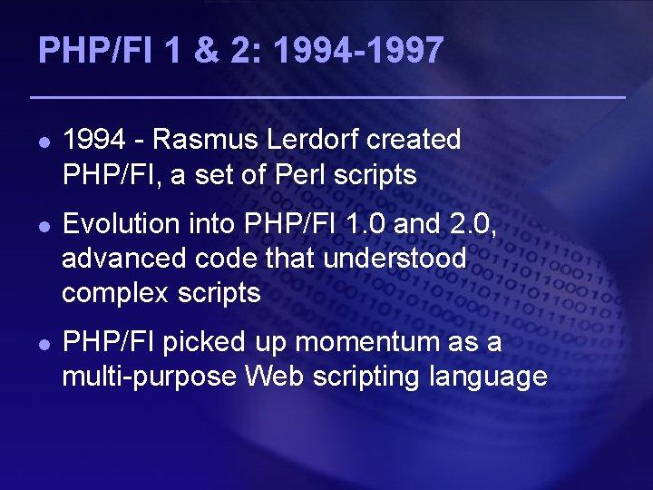 PHP/FI 1 & 2: 1994 -1997 l l l 1994 - Rasmus Lerdorf created