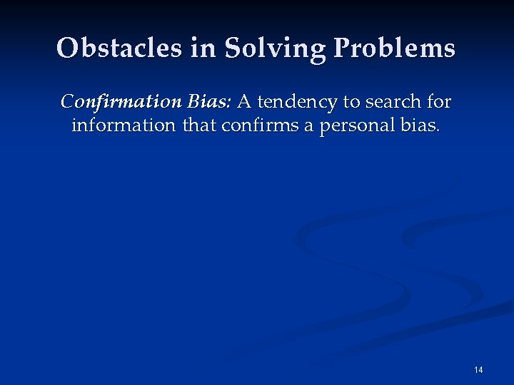 Obstacles in Solving Problems Confirmation Bias: A tendency to search for information that confirms