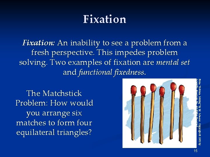 Fixation: An inability to see a problem from a fresh perspective. This impedes problem