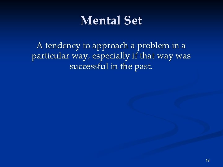 Mental Set A tendency to approach a problem in a particular way, especially if