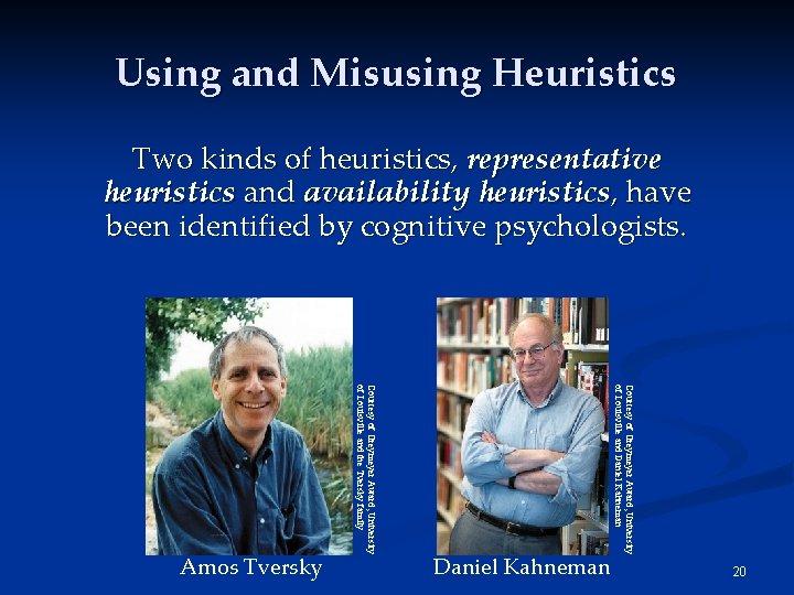 Using and Misusing Heuristics Two kinds of heuristics, representative heuristics and availability heuristics, have