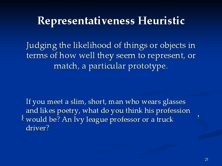 Representativeness Heuristic Judging the likelihood of things or objects in terms of how well