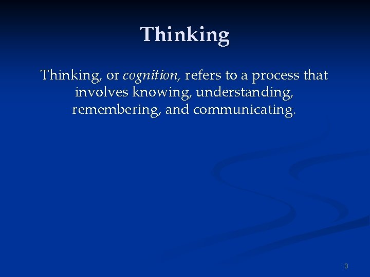 Thinking, or cognition, refers to a process that involves knowing, understanding, remembering, and communicating.