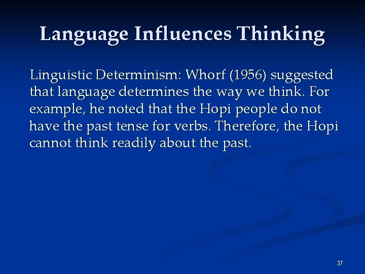 Language Influences Thinking Linguistic Determinism: Whorf (1956) suggested that language determines the way we