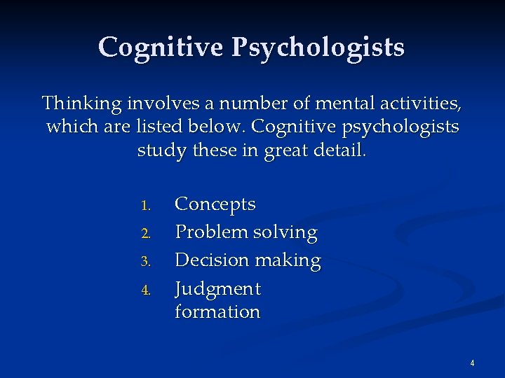 Cognitive Psychologists Thinking involves a number of mental activities, which are listed below. Cognitive