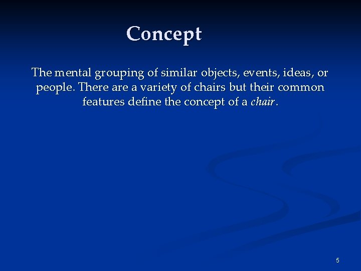 Concept The mental grouping of similar objects, events, ideas, or people. There a variety