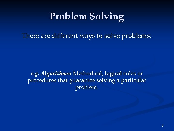 Problem Solving There are different ways to solve problems: e. g. Algorithms: Methodical, logical