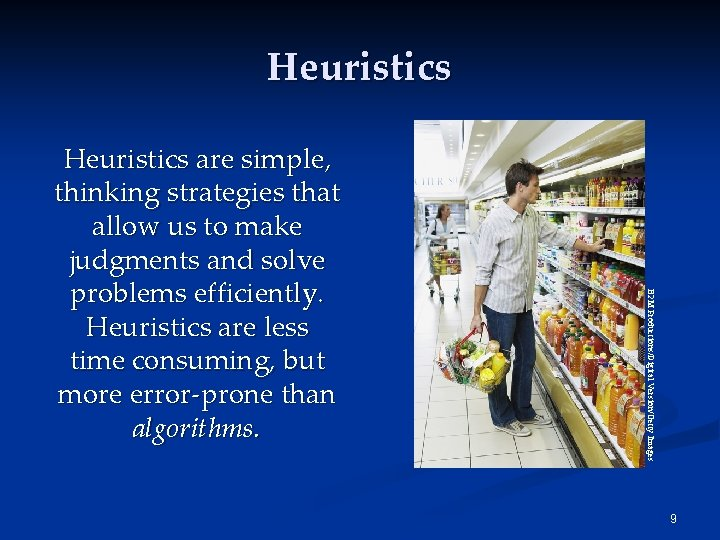 Heuristics B 2 M Productions/Digital Version/Getty Images Heuristics are simple, thinking strategies that allow