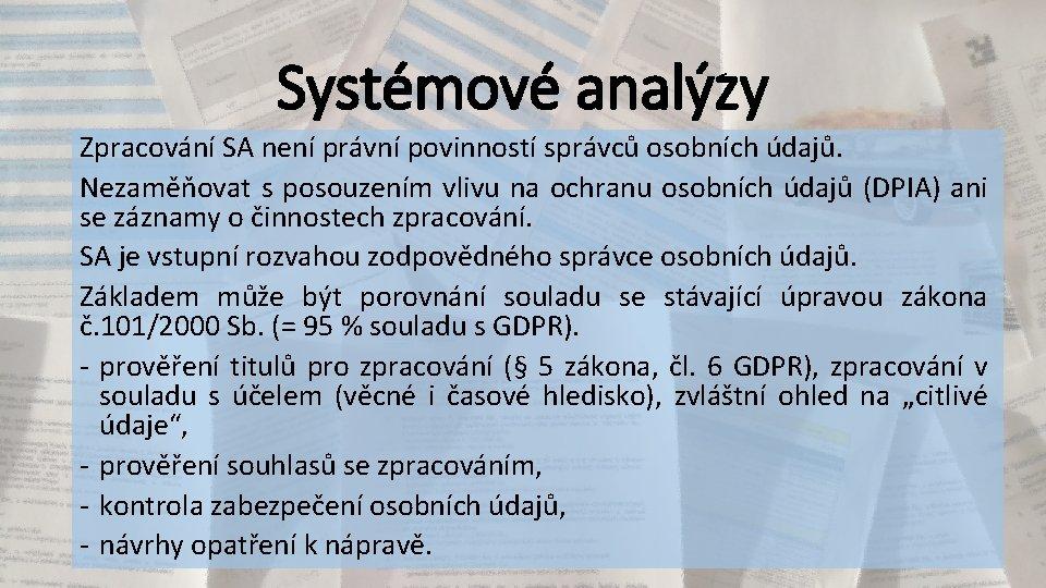 Systémové analýzy Zpracování SA není právní povinností správců osobních údajů. Nezaměňovat s posouzením vlivu