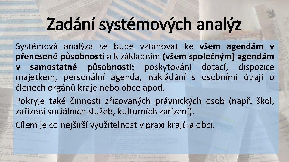 Zadání systémových analýz Systémová analýza se bude vztahovat ke všem agendám v přenesené působnosti