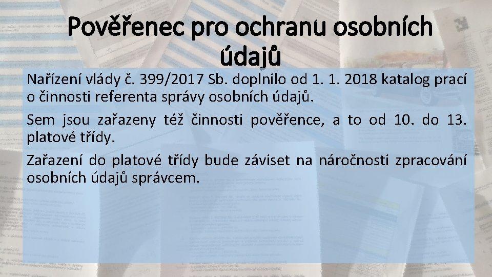 Pověřenec pro ochranu osobních údajů Nařízení vlády č. 399/2017 Sb. doplnilo od 1. 1.