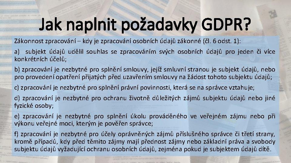 Jak naplnit požadavky GDPR? Zákonnost zpracování – kdy je zpracování osobních údajů zákonné (čl.