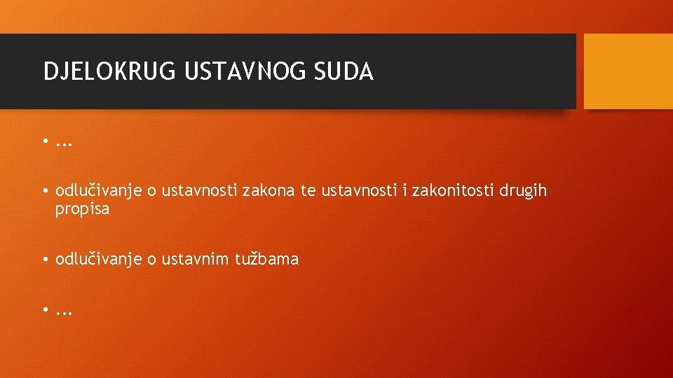 DJELOKRUG USTAVNOG SUDA • . . . • odlučivanje o ustavnosti zakona te ustavnosti