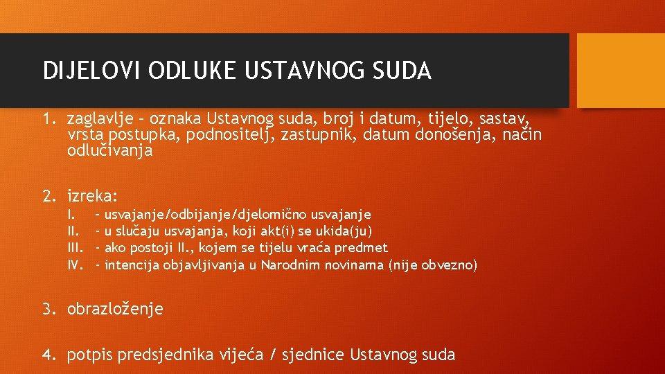 DIJELOVI ODLUKE USTAVNOG SUDA 1. zaglavlje – oznaka Ustavnog suda, broj i datum, tijelo,