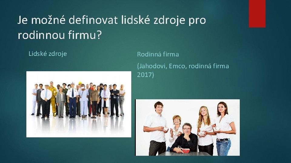 Je možné definovat lidské zdroje pro rodinnou firmu? Lidské zdroje Rodinná firma (Jahodovi, Emco,