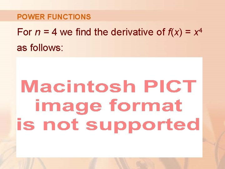 POWER FUNCTIONS For n = 4 we find the derivative of f(x) = x