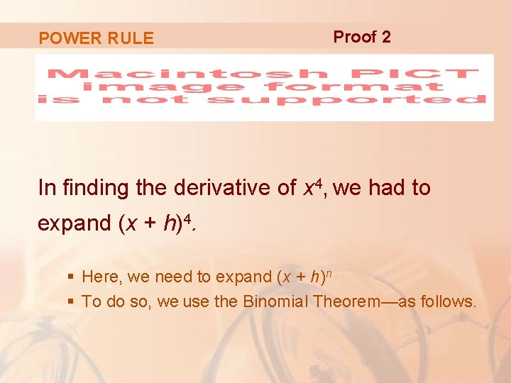 POWER RULE Proof 2 In finding the derivative of x 4, we had to