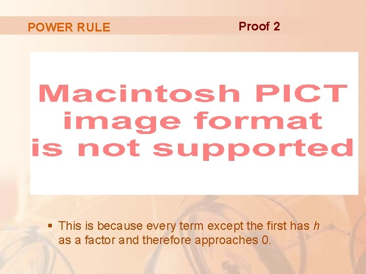 POWER RULE Proof 2 § This is because every term except the first has