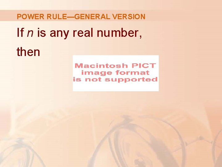 POWER RULE—GENERAL VERSION If n is any real number, then